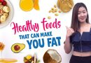 11 Healthy Foods That Can Make You GAIN WEIGHT | Joanna Soh